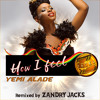 ZANDRY JACKS feat. YEMI ALADE - How I feel (remix)