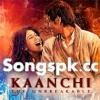 Tu Sab Kuch Re - Kaanchi - [SongsPk.CC]