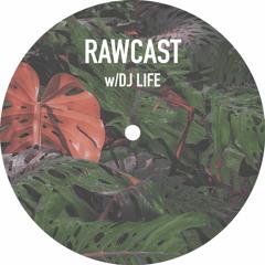 RAWCAST w/DJ LIFE