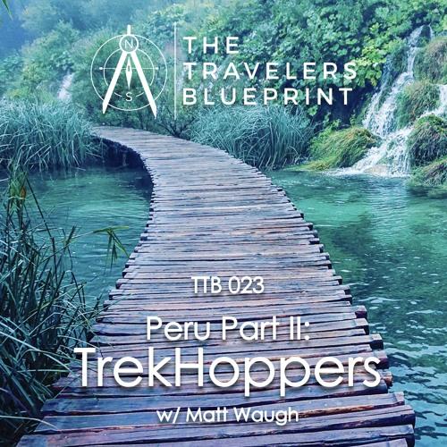 TTB 023: Peru Part 2 - Trekhoppers