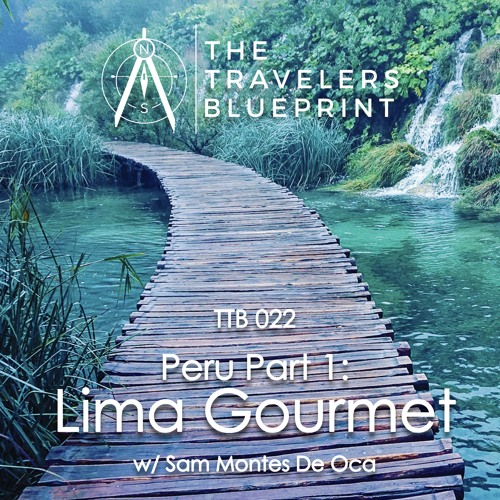 TTB 022: Peru Part 1 - Lima Gourmet