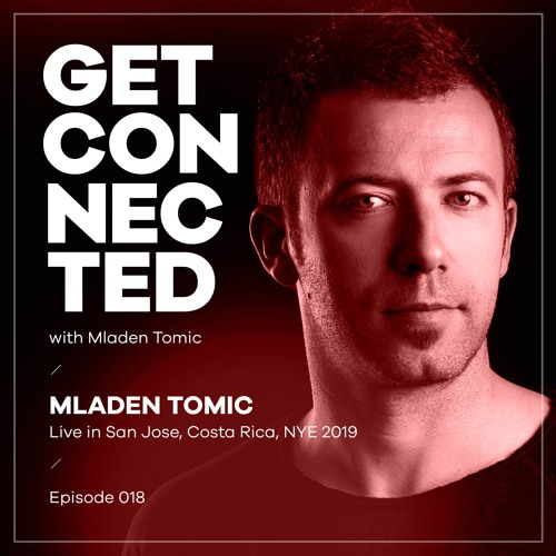 Get Connected With Mladen Tomic - 018 - Live In San Jose, Costa Rica, NYE 2019