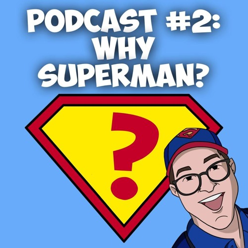 Episode #2-Why Superman?