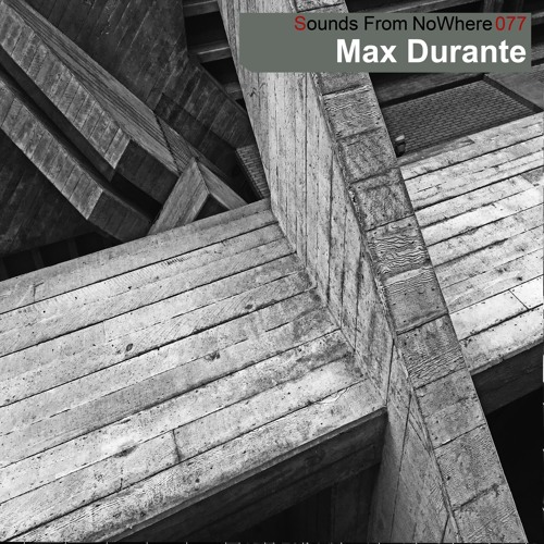 Sounds From NoWhere Podcast #077 - Max Durante