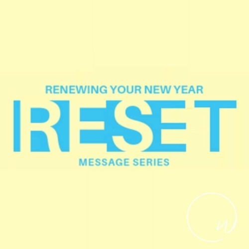 Reset- Renewing Your New Year (Chris)