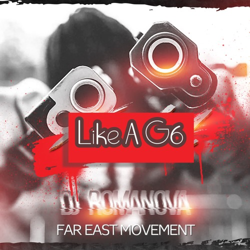 Far East Movement - Like A G6 (Romanova Remix)