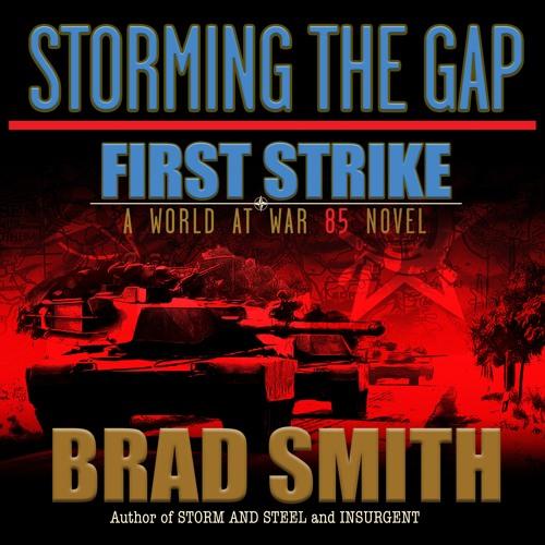 Storming the Gap - First Strike - A World At War Novel Sample