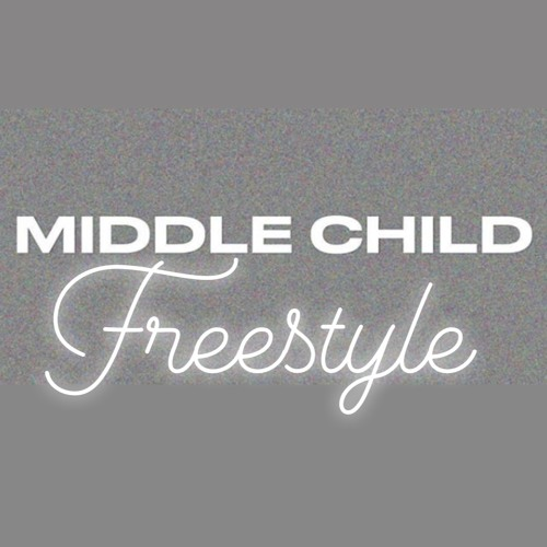 Middle Child Freestyle