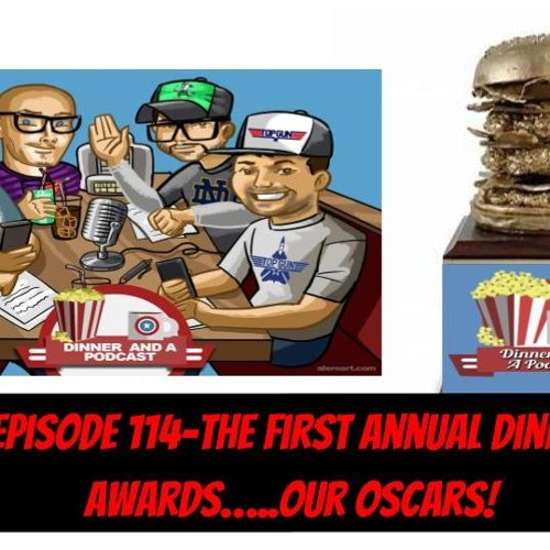 Episode 114- The First Annual Dinnie Awards.......Our Oscars!!