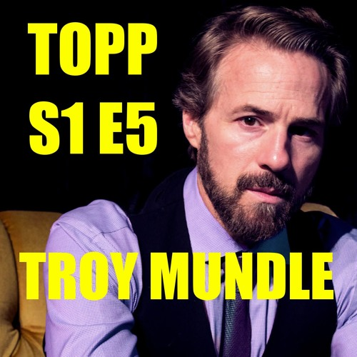 TOP Podcast - S1  E5 - Troy Mundle