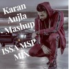 Karan Aujla Mashup All New Songs (ISSA MSP MIX)
