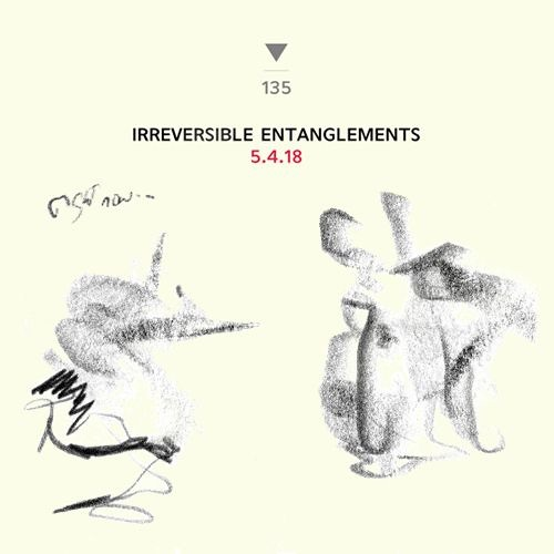 DS135 - Irreversible Entanglements and Pat Thomas - 5.4.18 [sample]
