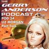 Pod 34: Captain Scarlet Angel Voice Liz Morgan (Part Two)