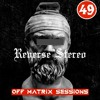Reverse Stereo presents OFF MATRIX SESSIONS #49