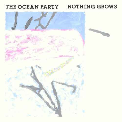The Ocean Party - Nothing Grows