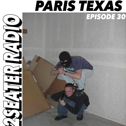 2SEATER Radio Episode 30 (PARIS TEXAS)