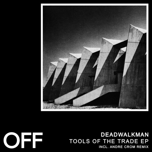 DeadWalkman - Tools Of The Trade EP (Incl. Andre Crom Remix) - OFF187 // Preview