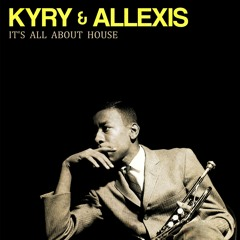 Kyry & Allexis - It's All About House (Original Mix)