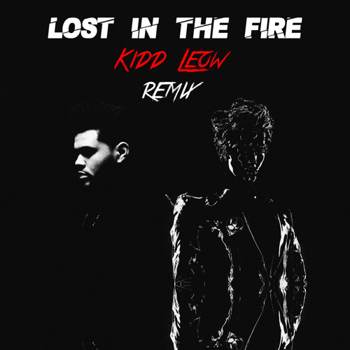 Lost In The Fire (Kidd Leow remix) - Gesaffelstein x The Weeknd