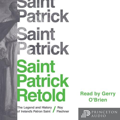 Saint Patrick Retold: The Legend and History of Ireland's Patron Saint
