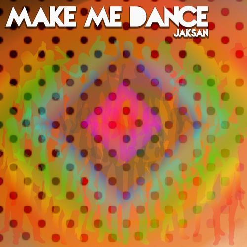 Jaksan - Make Me Dance (Original Mix)