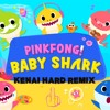 PINKFONG - BABY SHARK [KENAI HARD REMIX ] For fun xD
