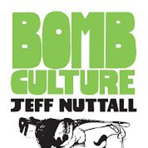 Bomb Culture: Jeff Nuttall and the Sixties counter-culture