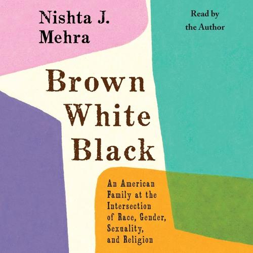 Brown White Black by Nishta J. Mehra, audiobook excerpt
