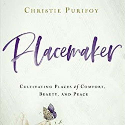 Christie  Purifoy: Placemaker
