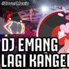 DJ EMANG LAGI KANGEN REMIX ORIGINAL TIK TOK PALING POPULER