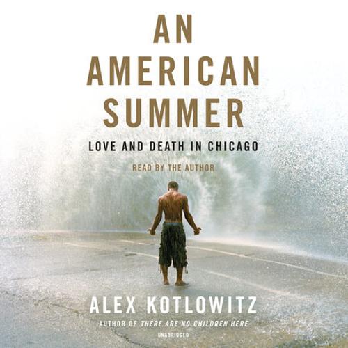An American Summer by Alex Kotlowitz, read by Alex Kotlowitz