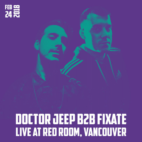 Doctor Jeep b2b Fixate @ Red Room, Vancouver [2.24.18]
