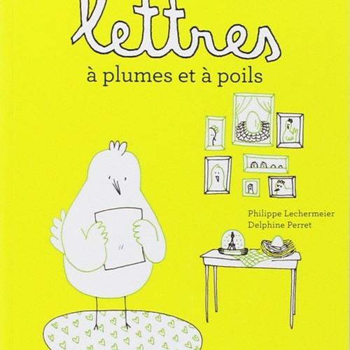 Lettres du Renard à la Poule - Philippe Lechermeier & Delphine Perret