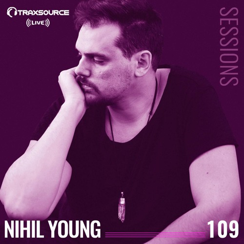 TRAXSOURCE LIVE! Sessions #109 - Nihil Young