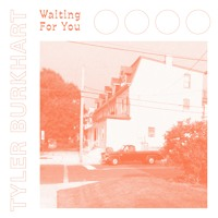 Tyler Burkhart - Waiting For You