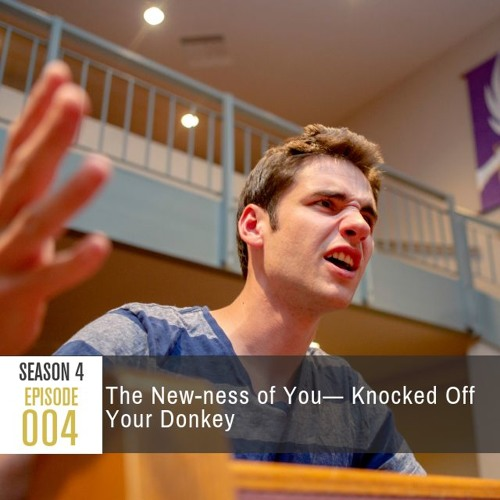 Season 4 Episode 004 - The New-ness of You: Knocked Off Your Donkey