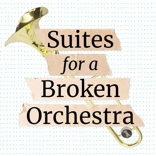 Suites for A Broken Orchestra