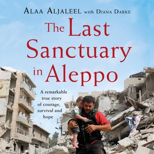 The Last Sanctuary in Aleppo, written by Alaa Aljaleel with Diana Darke