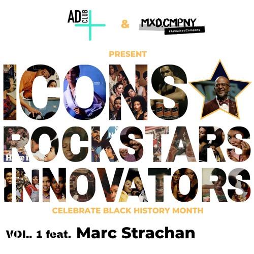 BHM: Icons, Rockstars & Innovators Vol.1 ft.  Marc Strachan