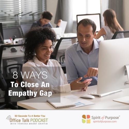 8 Ways To Close The At-Work Empathy Gap
