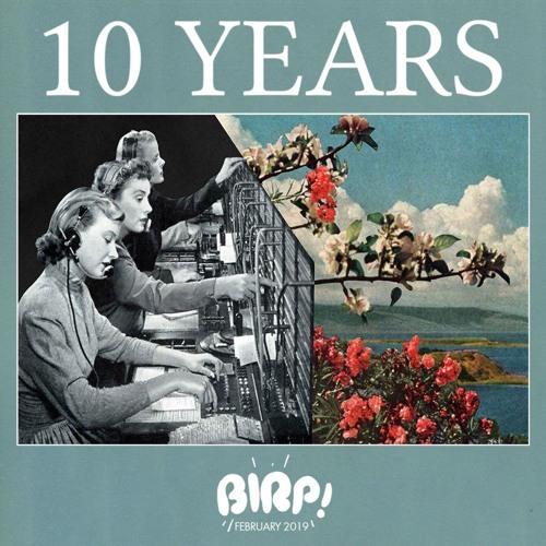 BIRP! February 2019 (10 YEARS)