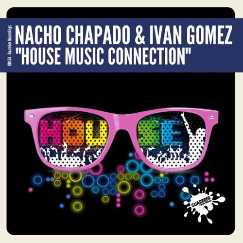 Nacho Chapado & Ivan Gomez - House Music Connection