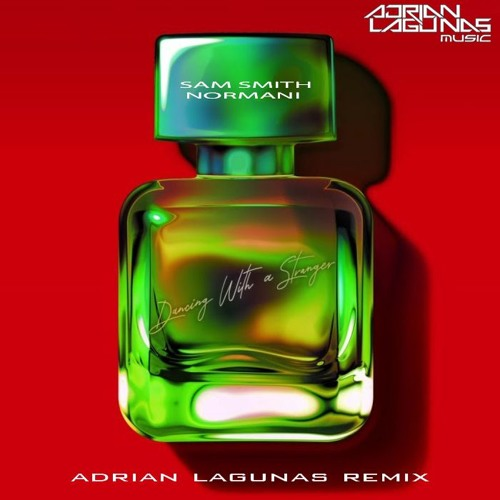 Sam Smith, Normani - Dancing With A Stranger (Adrian Lagunas Remix)DOWNLOAD!