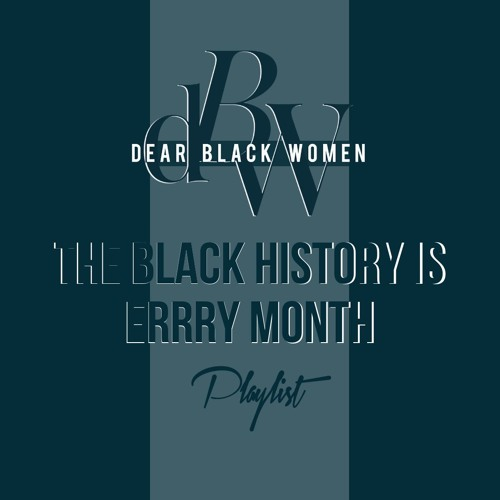"Episode 8 - ""Black History Month is Erry Month"" Playlist"