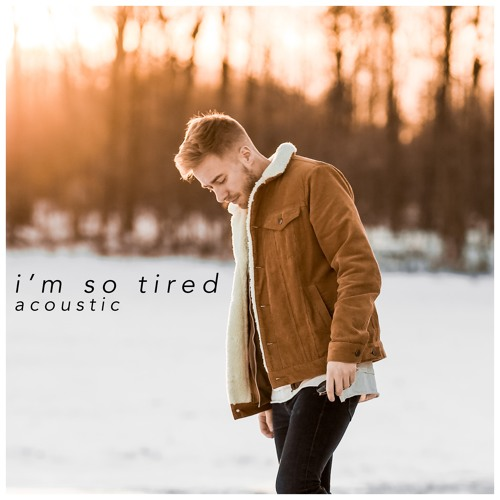 I'm So Tired (Acoustic Version) - feat. Bailey Rushlow