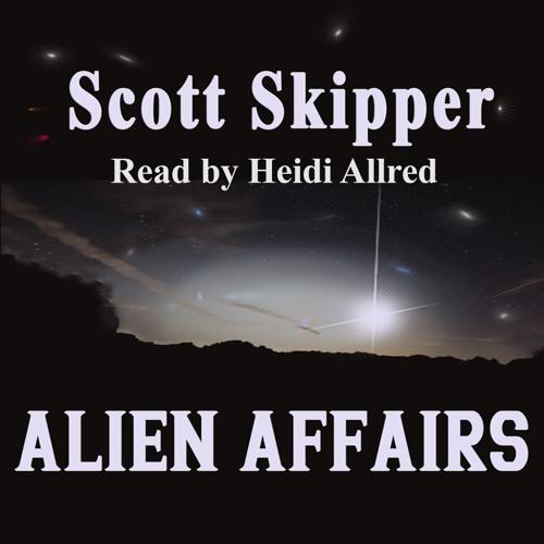 Alien Affairs by Scott Skipper read by Heidi Allred