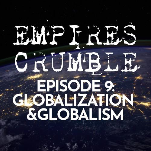 Episode 09: Globalization & Globalism