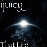 That Life by Ijuicy _ [prod & M by ykholybeatz] Artwork