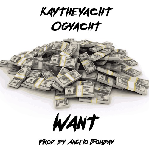 Want ft. Kay The Yacht  x OG Yacht