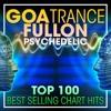 Goa Trance Fullon Psychedelic - Top 100 Best Selling Chart Hits (2hr DJ Mix)